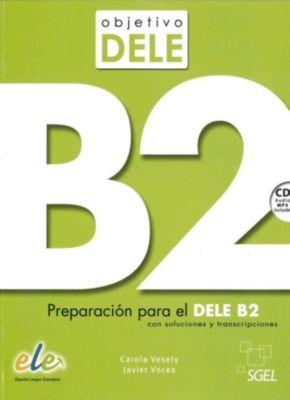 Objetivo DELE B2. Buch mit MP3-Audio-CD, Carola Vesely, Javier Voces