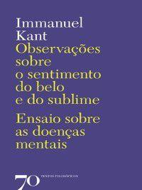 Observações Sobre o Sentimento do Belo e do Sublime--Ensaio sobre as Doenças Mentais, Immanuel Kant