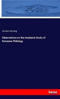 Observations on the Academic Study of Romance Philology, Gustav Körting
