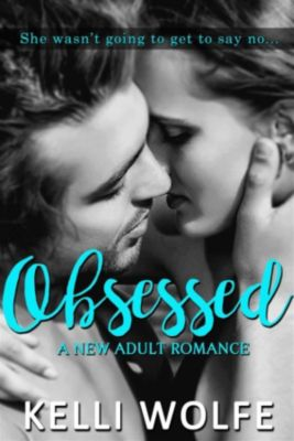 Obsessed: A New Adult Romance, Kelli Wolfe