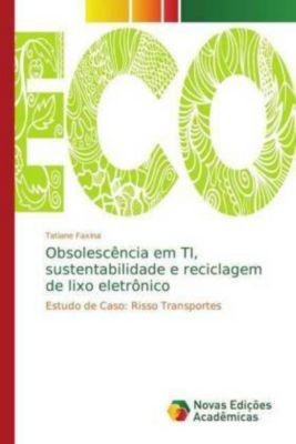 Obsolescência em TI, sustentabilidade e reciclagem de lixo eletrônico, Tatiane Faxina