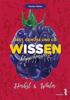 Obst, Gemüse und Co. WISSEN häppchenweise - Herbst & Winter - Markus Metka pdf epub