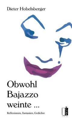Obwohl Bajazzo weinte ... - Dieter Hobelsberger |