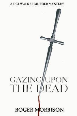 Ocean Reeve Publishing: Gazing Upon The Dead, Roger Morrison