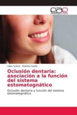 Oclusión dentaria: asociación a la función del sistema estomatognático, Liliam Suárez, Rolando Castillo