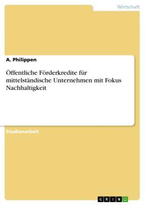Öffentliche Förderkredite für mittelständische Unternehmen mit Fokus Nachhaltigkeit, A. Philippen