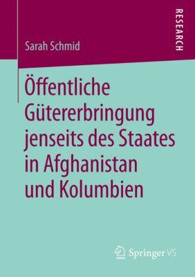 Öffentliche Gütererbringung jenseits des Staates in Afghanistan und Kolumbien - Sarah Schmid  