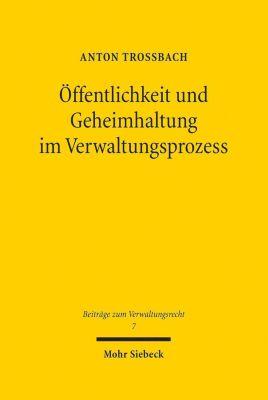 Öffentlichkeit und Geheimhaltung im Verwaltungsprozess - Anton Troßbach  