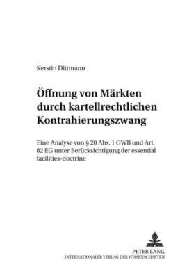 Öffnung von Märkten durch kartellrechtlichen Kontrahierungszwang, Kerstin Dittmann