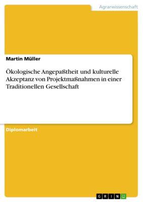 Ökologische Angepaßtheit und kulturelle Akzeptanz von Projektmaßnahmen in einer Traditionellen Gesellschaft, Martin Müller
