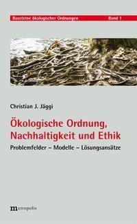 Ökologische Ordnung, Nachhaltigkeit und Ethik, Christian J. Jäggi
