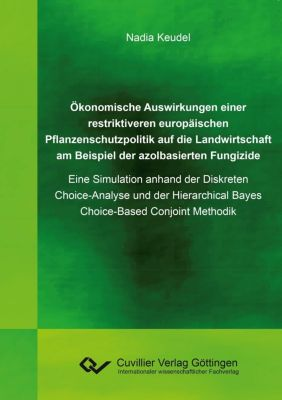 Ökonomische Auswirkungen einer restriktiveren europäischen Pflanzenschutzpolitik auf die Landwirtschaft am Beispiel der azolbasierten Fungizide, Nadia Keudel