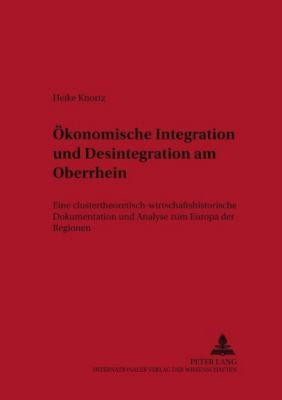 Ökonomische Integration und Desintegration am Oberrhein, Heike Knortz