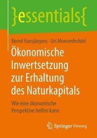 Ökonomische Inwertsetzung zur Erhaltung des Naturkapitals, Bernd Hansjürgens, Urs Moesenfechtel