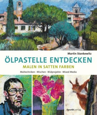 Ölpastelle entdecken - Malen in satten Farben - Martin Stankewitz pdf epub
