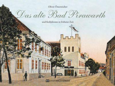 Österreicher, O: Das alte Bad Pirawarth - Oliver Österreicher |