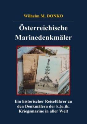 Österreichische Marinedenkmäler - Wilhelm M. Donko |