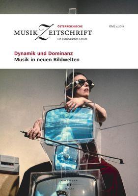 Österreichische Musikzeitschrift: Dynamik und Dominanz - Musik in neuen Bildwelten