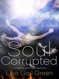 Of Demons and Angels: Soul Corrupted, Lisa Gail Green