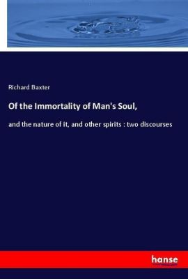 Of the Immortality of Man's Soul,, Richard Baxter
