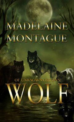 Of Unknown Origins: Wolf, Madelaine Montague