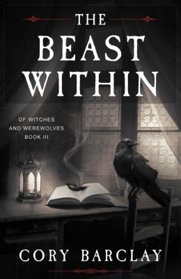 Of Witches and Werewolves: The Beast Within (Of Witches and Werewolves, #3), Cory Barclay