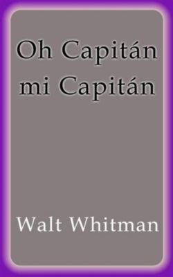 Oh Capitán mi Capitán, Walt Whitman