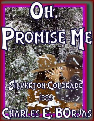 Oh Promise Me ( Silverton, Colorado 1889), Charles E. Borjas