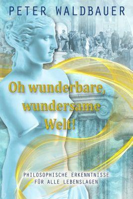 Oh wunderbare, wundersame Welt, Peter Waldbauer