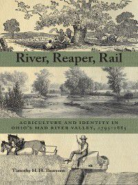 Ohio History and Culture: River, Reaper, Rail, Timothy Thoresen