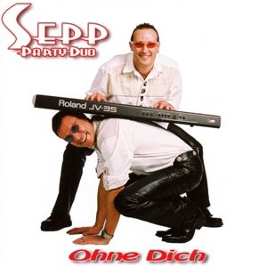 Ohne Dich, Sepp Party-Duo