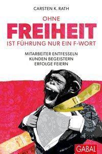 Ohne Freiheit ist Führung nur ein F-Wort, Carsten K. Rath