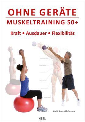 Ohne Geräte - Muskeltraining 50+, Hollis L. Liebman