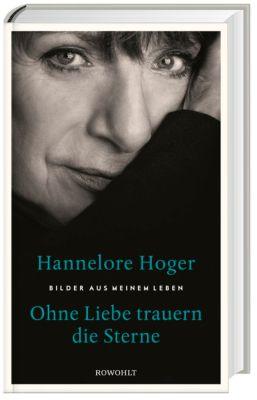 Ohne Liebe trauern die Sterne, Hannelore Hoger