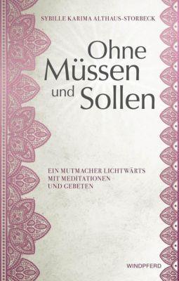 Ohne Müssen und Sollen - Sybille Karima Althaus-Storbeck |