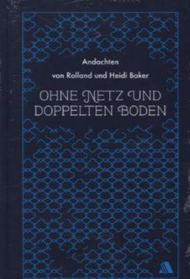 Ohne Netz und doppelten Boden, Heidi Baker, Rolland Baker