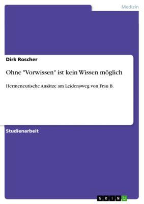 Ohne Vorwissen ist kein Wissen möglich, Dirk Roscher