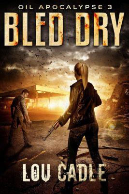 Oil Apocalypse: Bled Dry (Oil Apocalypse, #3), Lou Cadle