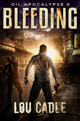Oil Apocalypse: Bleeding (Oil Apocalypse, #2), Lou Cadle