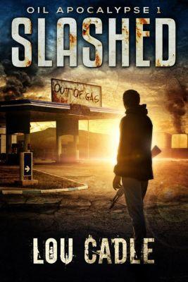 Oil Apocalypse: Slashed (Oil Apocalypse, #1), Lou Cadle