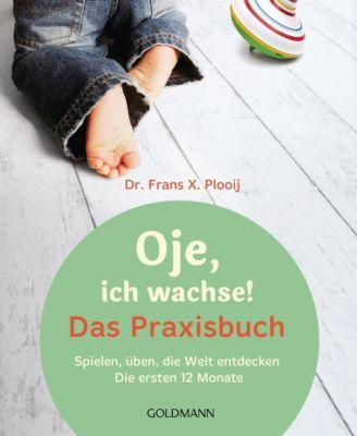 Oje, ich wachse! Das Praxisbuch, Frans X. Plooij