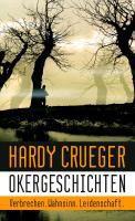 Okergeschichten - Verbrechen, Wahnsinn, Leidenschaft, Hardy Crueger