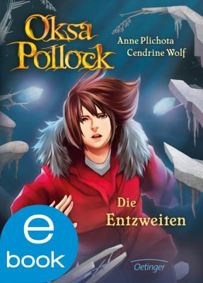 Oksa Pollock Band 5: Die Entzweiten, Cendrine Wolf, Anne Plichota