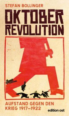 Oktoberrevolution. Aufstand gegen den Krieg 1917-1922, Stefan Bollinger