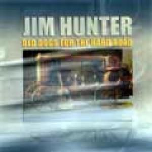Old Dogs For The Hard Road, Jim Hunter