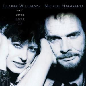 Old Loves Never Die, Leona & Haggard,Merle Williams