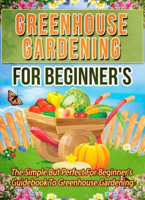 Old Natural Ways: Greenhouse Gardening For Beginner's: The Simple But Perfect For Beginner's Guidebook To Greenhouse Gardening, Old Natural Ways