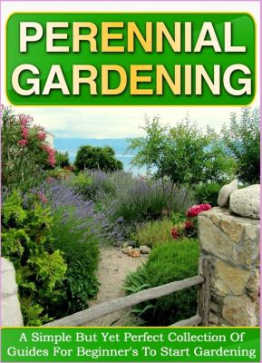 Old Natural Ways: Perennial Gardening: A Simple But Yet Perfect Collection Of Guides For Beginner's To Start Gardening, Old Natural Ways