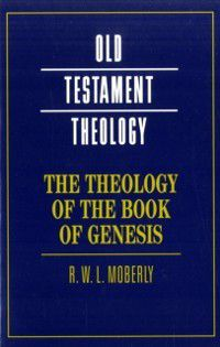Old Testament Theology: Theology of the Book of Genesis, R. W. L. Moberly