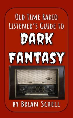 Old-Time Radio Listener's Guides: Old-Time Radio Listener's Guide to Dark Fantasy (Old-Time Radio Listener's Guides, #1), Brian Schell